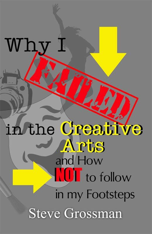Why I FAILED in the Creative Arts